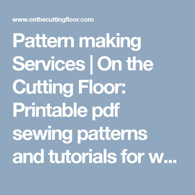 Pattern making Services | On the Cutting Floor: Printable pdf sewing patterns and tutorials for women