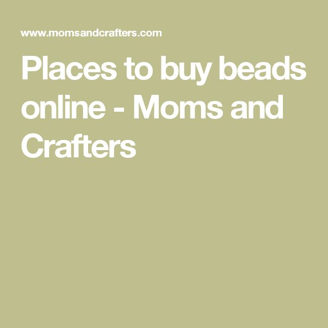 Places to buy beads online - Moms and Crafters