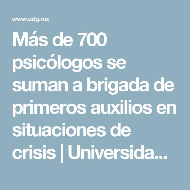 Más de 700 psicólogos se suman a brigada de primeros auxilios en situaciones de crisis | Universidad de Guadalajara