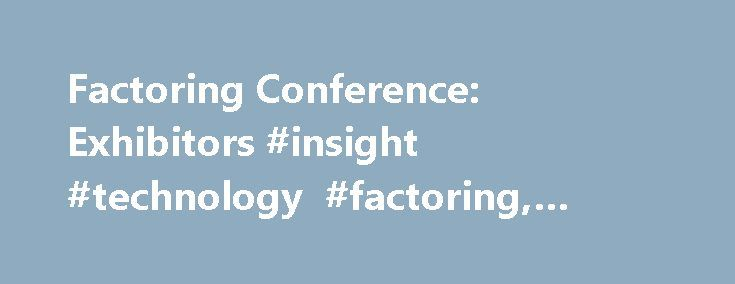 Factoring Conference: Exhibitors #insight #technology #factoring, #factoring #conference http://credit-loan.nef2.com/factoring-conference-exhibitors-insight-technology-factoring-factoring-conference/  # FactorHelp is a consulting firm serving the factoring and ABL industries. We offer a complete line of procedural manuals, consult on a variety of operational problems – from simple issues to complete turnarounds – conduct portfolio audits and valuations and arrange refactoring credit lines…