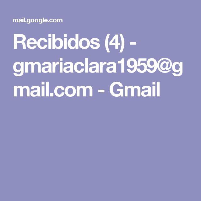 Recibidos (4) - gmariaclara1959@gmail.com - Gmail