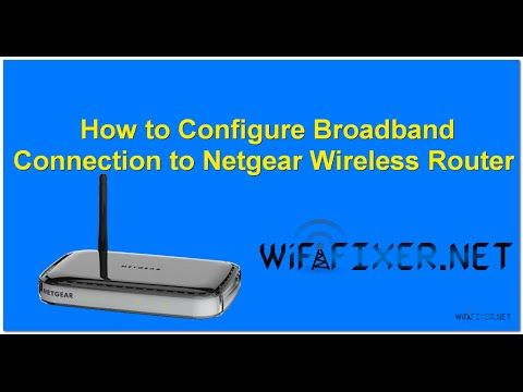How to Configure Broadband Connection to NetGear Wireless Router | WifiFixer- Fix Your Router Problem
