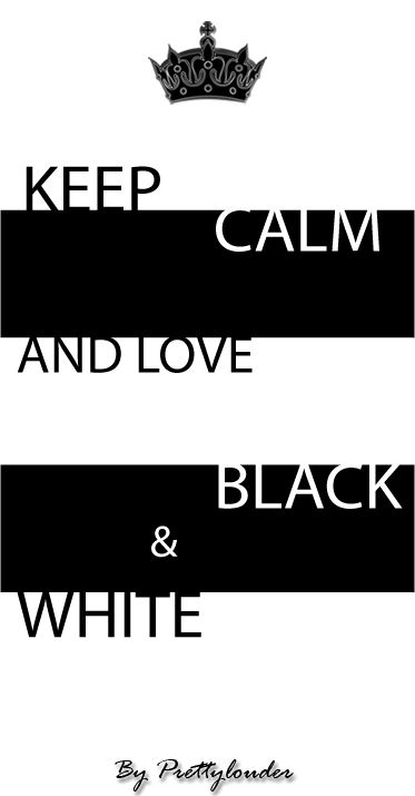 Keep calm and love balck white by prettylouder