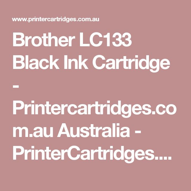 Brother LC133 Black Ink Cartridge - Printercartridges.com.au Australia - PrinterCartridges.com.au