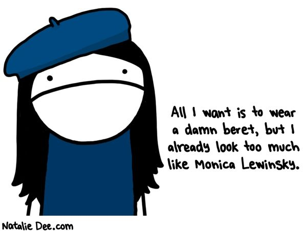 Comic by Natalie Dee: why cant i not look like monica lewinsky like everyone else except monica lewinsky