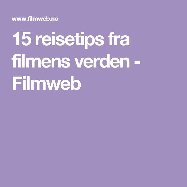 15 reisetips fra filmens verden - Filmweb