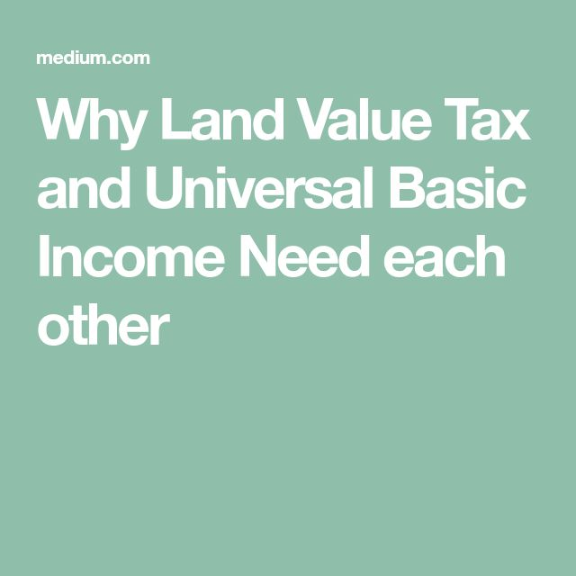 Why Land Value Tax and Universal Basic Income Need each other