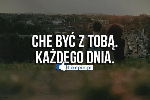 Chce byc z toba kazdego dnia...   LikePin.pl - oglądaj, przypinaj, dziel się