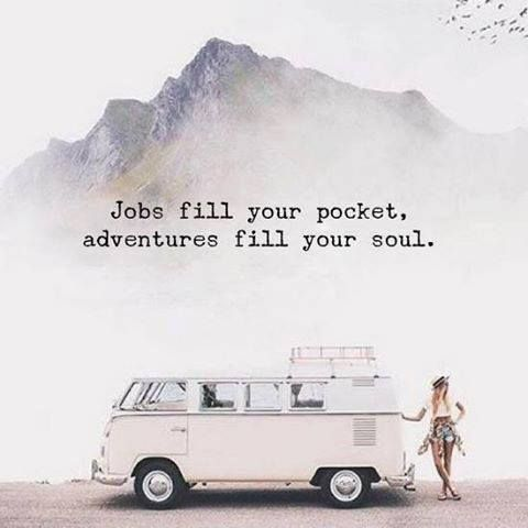 Jobs fill your pocket. Adventures fill your soul.