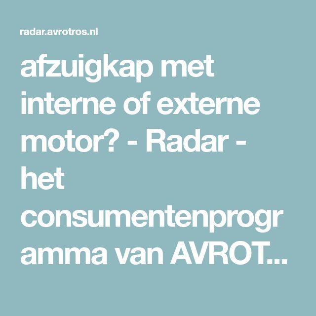 afzuigkap met interne of externe motor? - Radar - het consumentenprogramma van AVROTROS