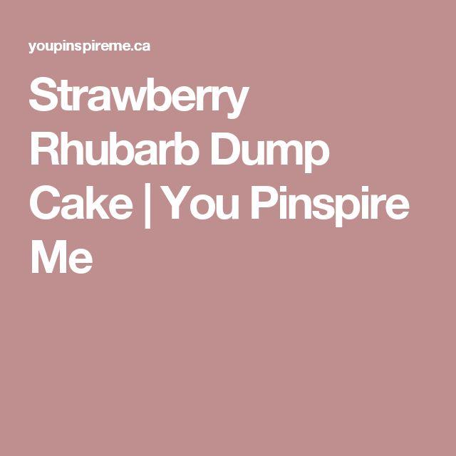 Strawberry Rhubarb Dump Cake   You Pinspire Me