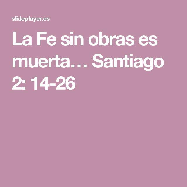 La Fe Sin Obras Es Muerta Santiago 2 14 26 Agradar A Dios Salmo 89 Buenos Nombres