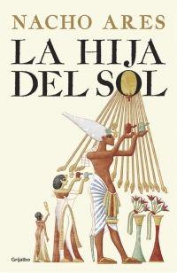 """""""La hija del sol"""" - Nacho Ares. Egipto, 1350 a.C. Con el fin de terminar con los privilegios de un clero corrupto, el faraón Akhenatón, apoyado por su hermana, la bella y sabia Isis, decide buscar otra capital para el reino e instaurar un nuevo culto a Atón, el dios del sol... http://rabel.jcyl.es/cgi-bin/abnetopac?SUBC=BPBU&ACC=DOSEARCH&xsqf99=1879863"""