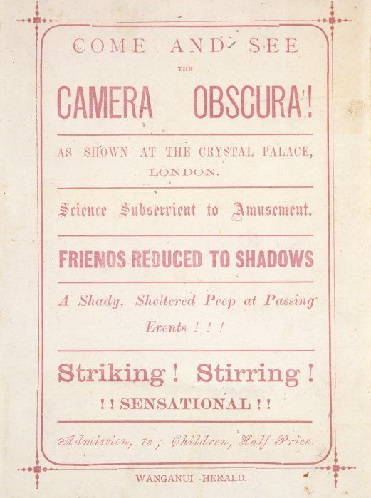 Come and see the Camera Obscura! as shown at the Crystal Palace, London. Science subserviant to amusement. Friends reduced to shadows. A shady, sheltered peep at passing events!!! Striking! Stirring! !!Sensational!! / [Printed at] Wanganui Herald. [1880s?].