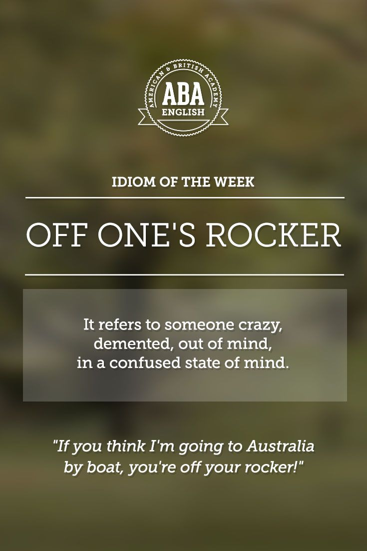 """English #idiom """"Off one's rocker"""" refers to someone crazy, demented, out of mind, in a confused state of mind. #speakenglish - Repinned by Chesapeake College Adult Ed. We offer free classes on the Eastern Shore of MD to help you earn your GED - H.S. Diploma or Learn English (ESL) . For GED classes contact Danielle Thomas 410-829-6043 dthomas@chesapeake.edu For ESL classes contact Karen Luceti - 410-443-1163 Kluceti@chesapeake.edu . www.chesapeake.edu"""