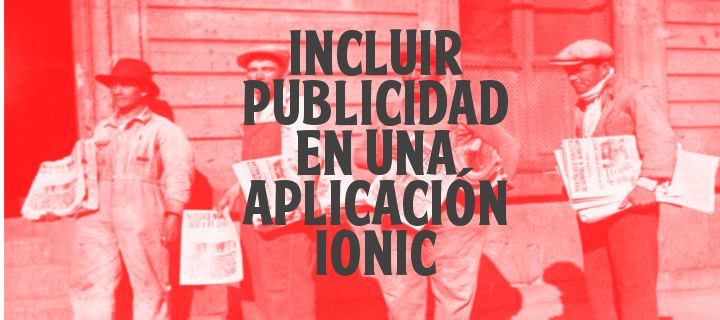 Incluir Publicidad En Una Aplicación Ionic  http://gorkamu.com/2016/11/incluir-publicidad-en-una-aplicacion-ionic/