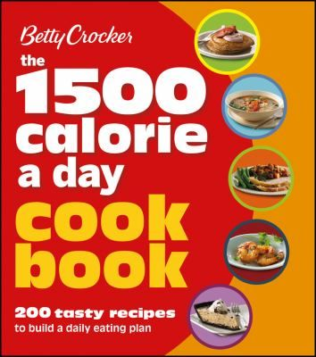 Betty Crocker's the 1500 Calorie a Day Cook Book.  Betty Crocker 1500 Calorie a Day Cookbook makes it easy to build a full day of meals to reach your desired daily calorie count, clearly organized so you can customize what works best for you.