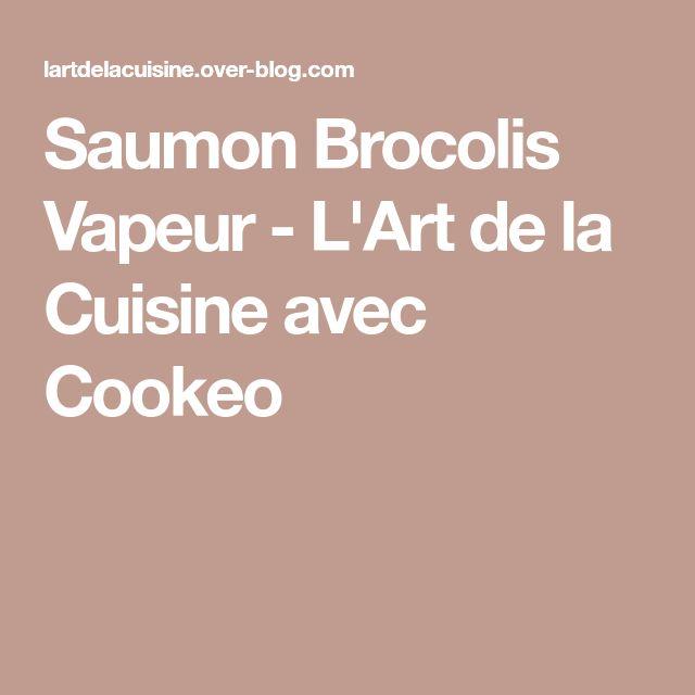 Saumon Brocolis Vapeur - L'Art de la Cuisine avec Cookeo