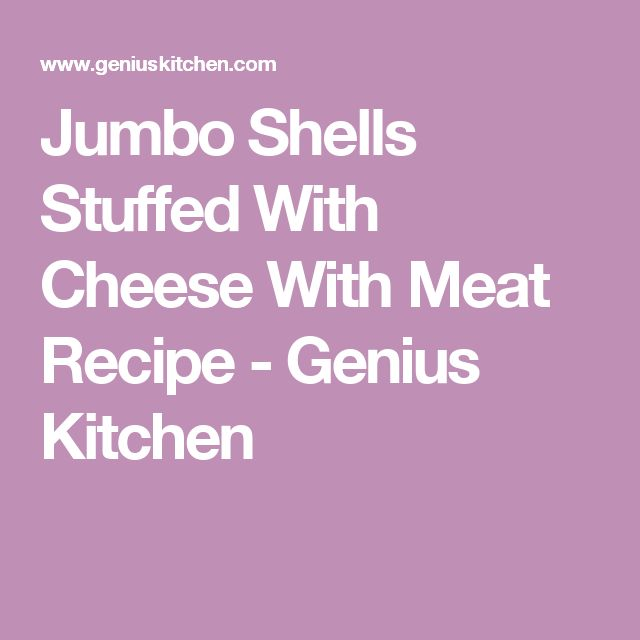 Jumbo Shells Stuffed With Cheese With Meat Recipe - Genius Kitchen