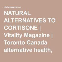 NATURAL ALTERNATIVES TO CORTISONE | Vitality Magazine | Toronto Canada alternative health, natural medicine and green living