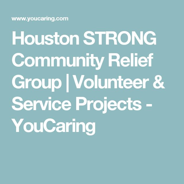 Houston STRONG Community Relief Group | Volunteer & Service Projects - YouCaring