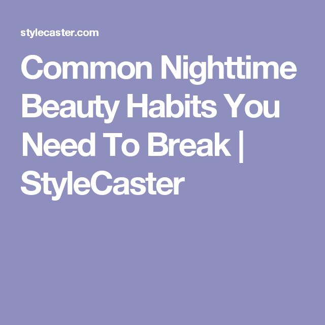 Common Nighttime Beauty Habits You Need To Break   StyleCaster