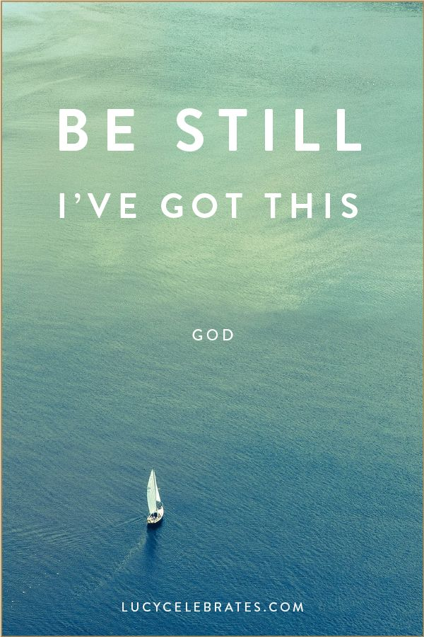 Be Still, I've Got This. God