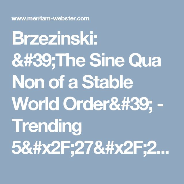 Brzezinski The Sine Qua Non Of A Stable World Order