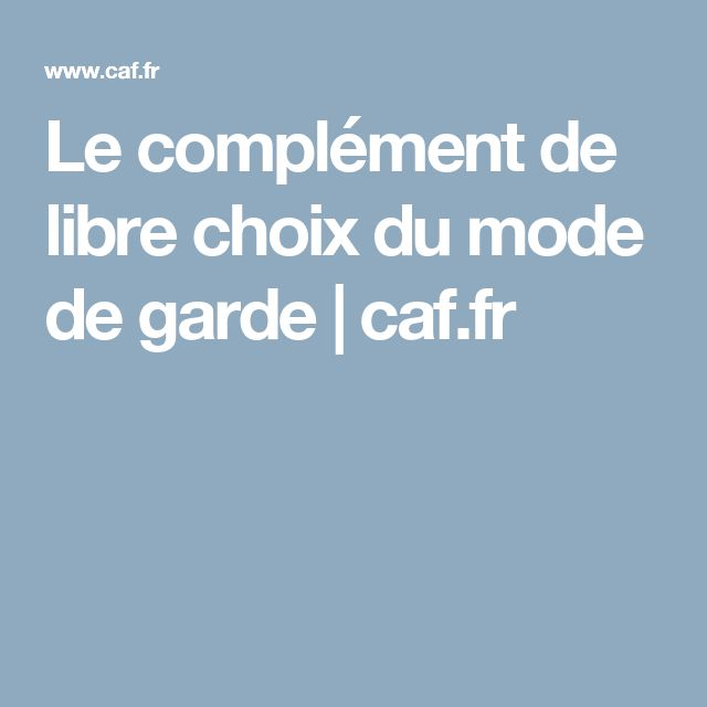 Le complément de libre choix du mode de garde | caf.fr