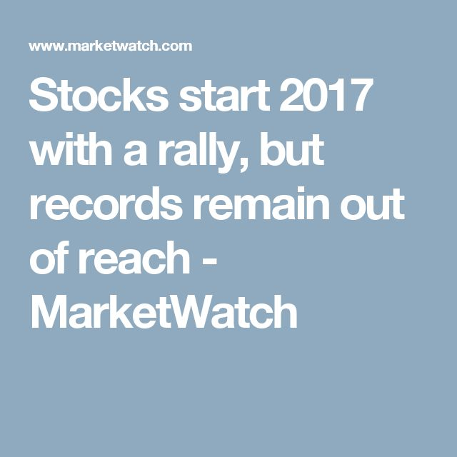 Stocks start 2017 with a rally, but records remain out of reach - MarketWatch