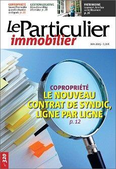 Copropriété : le nouveau contrat de syndic, ligne par ligne. Le Particulier immobilier n° 320 de juin 2015