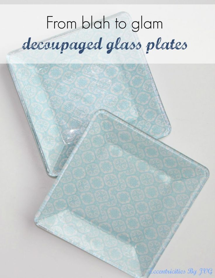 from blah to glam reverse decoupage glass plates eccentricitiesbyjvg