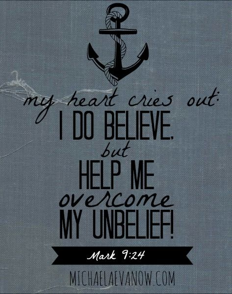 Mark 9:24 Lord I believe but help my unbelief. blog post: on what is true. michaelaevanow.com