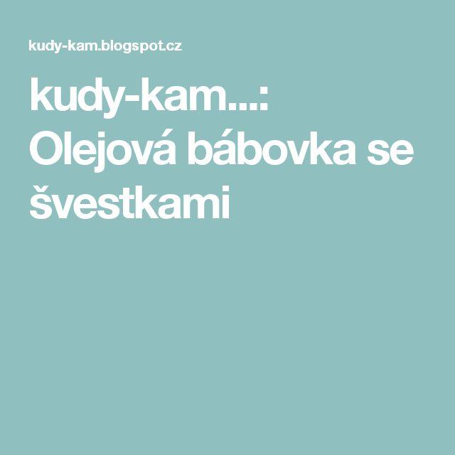 kudy-kam...: Olejová bábovka se švestkami