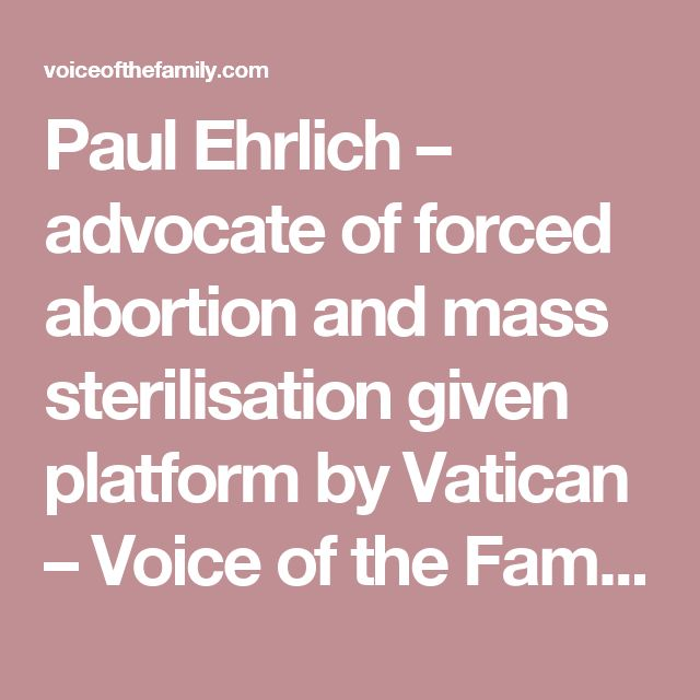 Paul Ehrlich – advocate of forced abortion and mass sterilisation given platform by Vatican – Voice of the Family