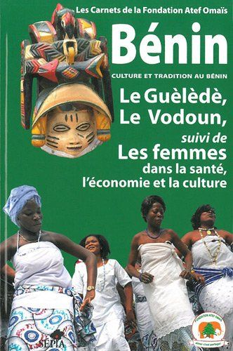 LE GUÈLÈDÈ, LE VODOUN, SUIVI DE LES FEMMES DANS LA SANTÉ, L'ECONOMIE ET LA CULTURE. Fondation Atef Omaïs. Localización: 397/FON/ben