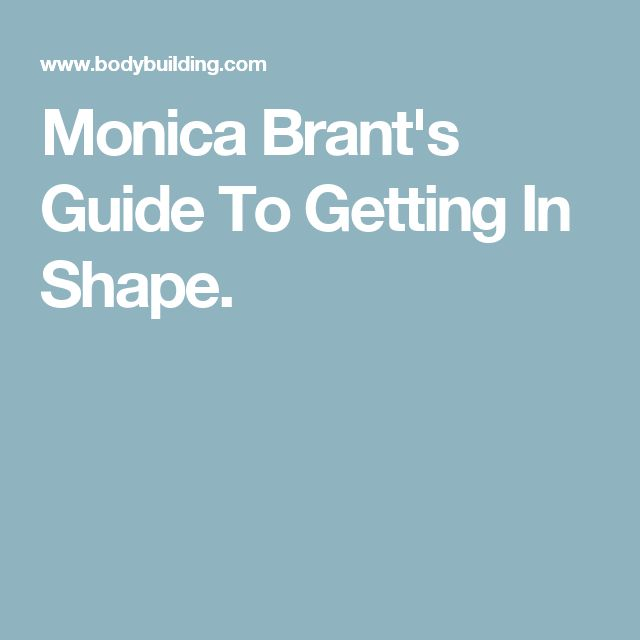 Monica Brant's Guide To Getting In Shape.