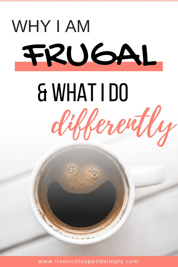 Why I Am Frugal & What I Do Differently – Frugal Living
