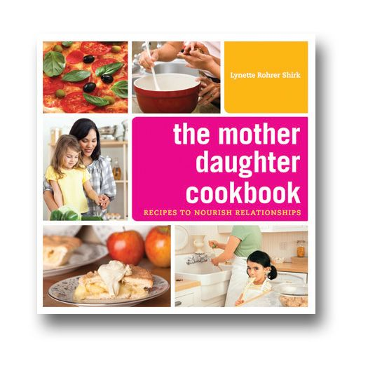 The Mother Daughter Cookbook: Recipes to Nourish Relationships by Lynetter Rohrer Shirk. This cookbook turns kitchen time into mother-daughter bonding time! #cookbook #recipes