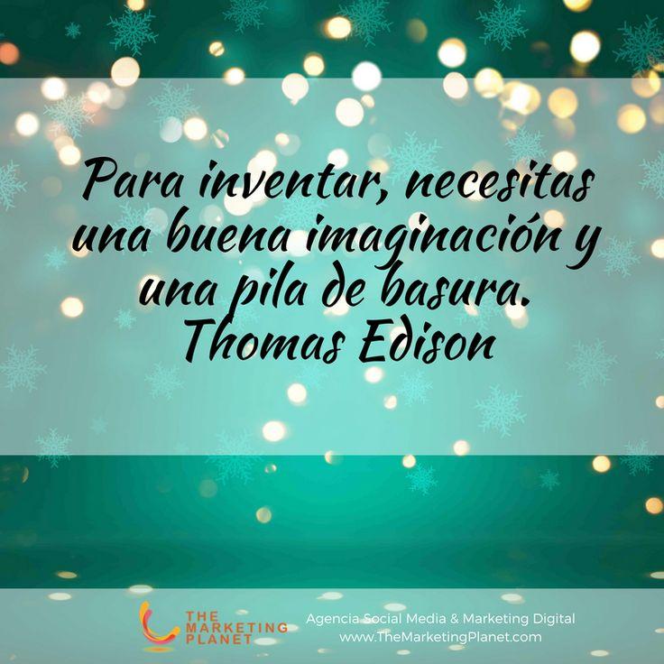 Para inventar, necesitas una buena imaginación y una pila de basura. Thomas Edison