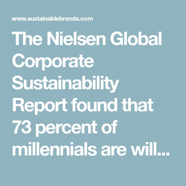 The Nielsen Global Corporate Sustainability Report found that 73 percent of millennials arewilling to pay more for products sold by purpose-driven brands. Further, the study found that 81 percent of millennials expect companies to publicly share their corporate social responsibility efforts.