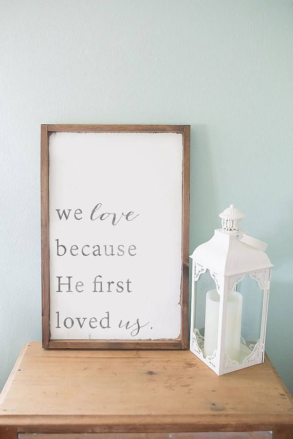 We love because he first loved us wooden sign Farmhouse, modern farmhouse, farmhouse ideas, Joanna Gaines living room, Fixer Upper Sign, Fixer upper ideas, scripture art, wall art, bible verse sign, farmhouse style house