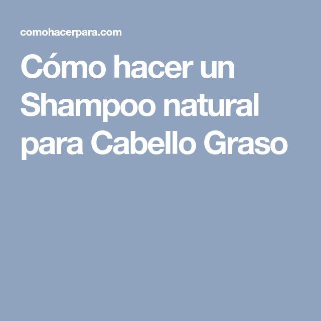 Cómo hacer un Shampoo natural para Cabello Graso
