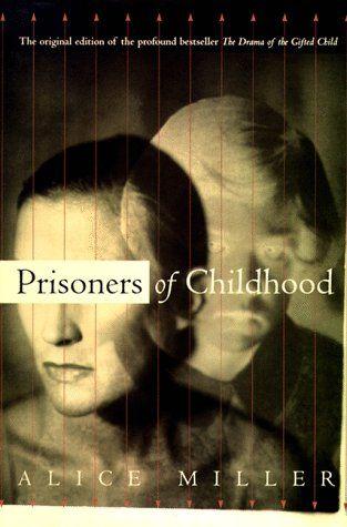 Prisoners Of Childhood by Alice Miller.