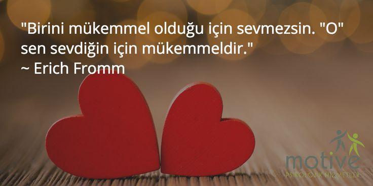 """""""Birini mükemmel olduğu için sevmezsin. """"O"""" sen sevdiğin için mükemmeldir.""""  ~ Erich Fromm"""