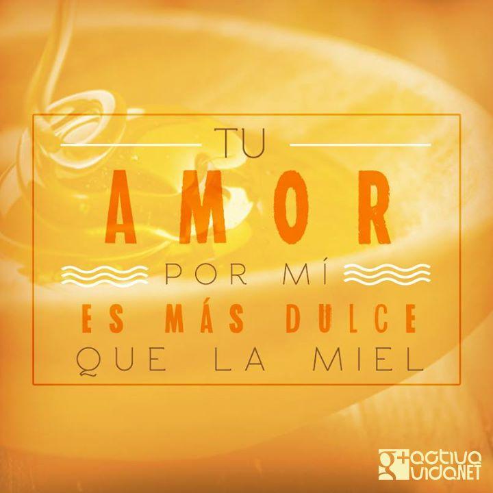 Salmos 119:103 ¡Cuán dulces son a mi paladar tus palabras! Más que la miel a mi boca. ♔
