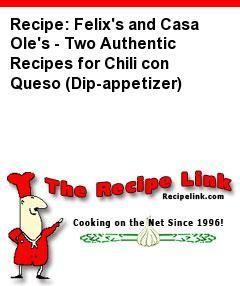 Recipe: Felix's and Casa Ole's - Two Authentic Recipes for Chili con Queso (Dip-appetizer) - Recipelink.com