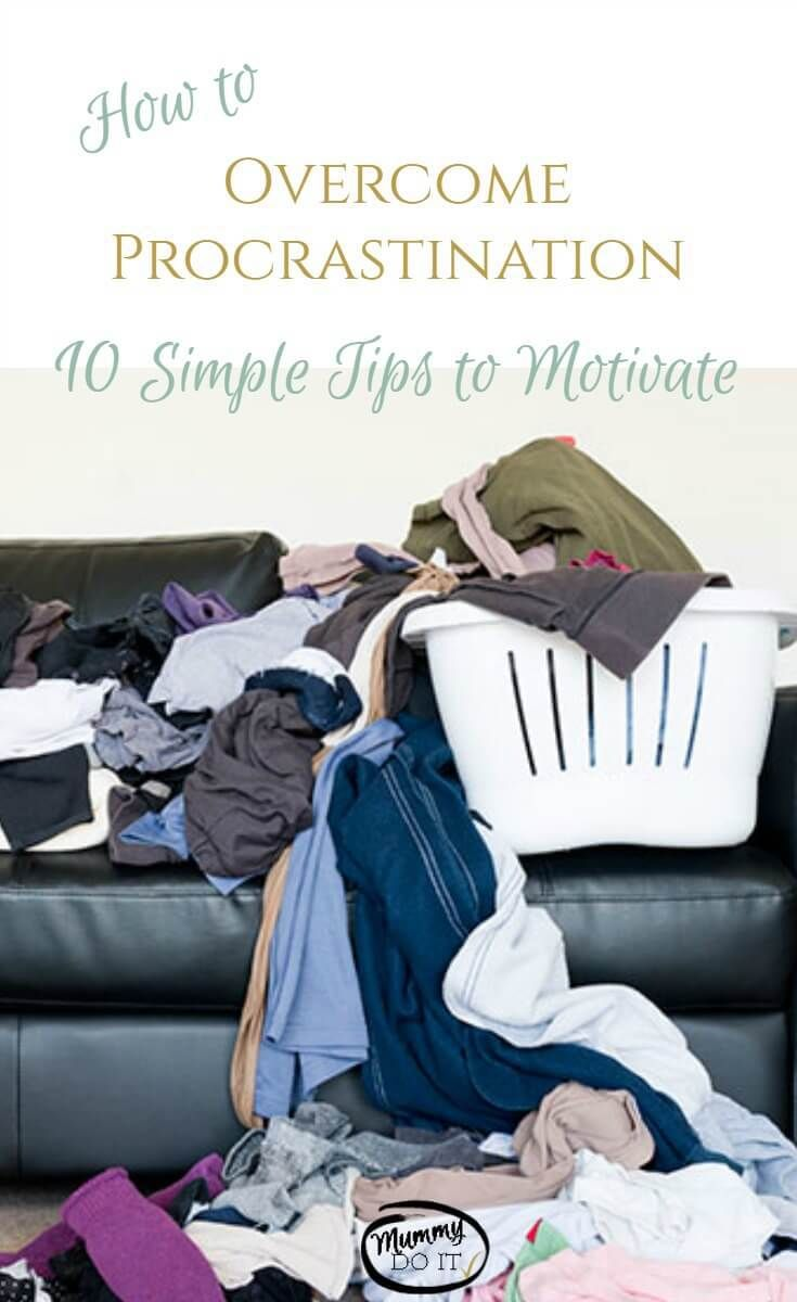 How to overcome procrastination - 10 Simple tips to motivate. Learn why you procrastinate and the tricks to overcome and be more productive. Get more done and don't get frustrated, discouraged or overwhelmed. Great tips for mums / moms and homemakers. Fight the housework procrastination!