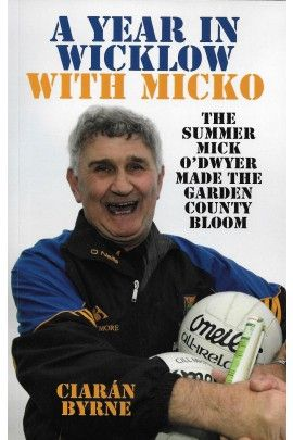 A Year in Wicklow with Micko - The Summer Mick O'Dwyer Made the Garden County Bloom