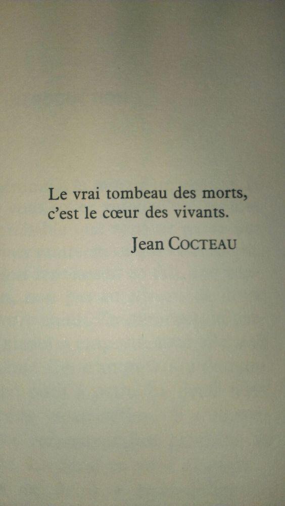 Le vrai tombeau des morts, c'est le coeur des vivants. ~ Jean Cocteau: